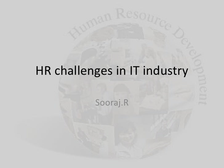 HR challenges in IT industry          Sooraj.R