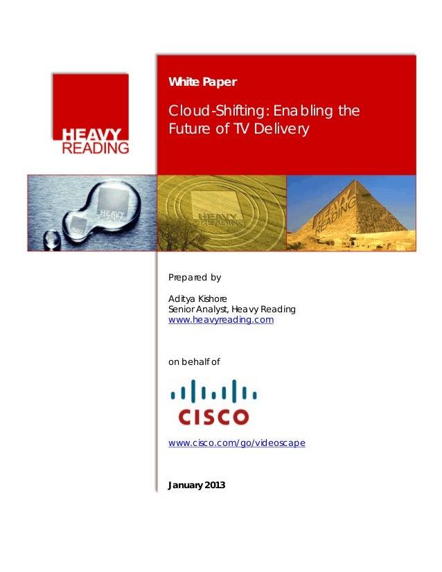 White PaperCloud-Shifting: Enabling theFuture of TV DeliveryPrepared byAditya KishoreSenior Analyst, Heavy Readingwww.heav...