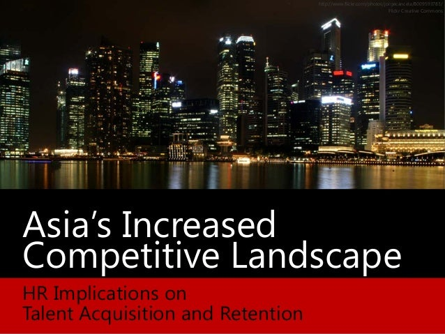 Asia's Increased Competitive Landscape HR Implications on Talent Acquisition and Retention http://www.flickr.com/photos/jo...