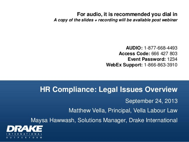 HR Compliance: Legal Issues Overview September 24, 2013 Matthew Vella, Principal, Vella Labour Law Maysa Hawwash, Solution...