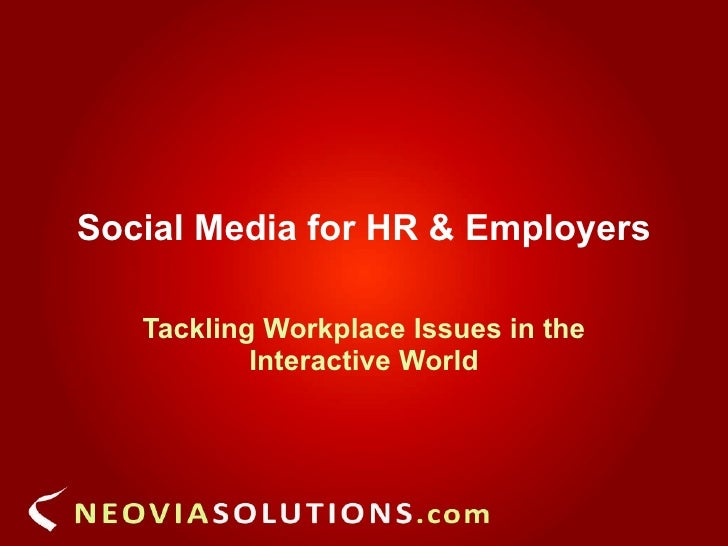 Social Media for HR & Employers Tackling Workplace Issues in the Interactive World