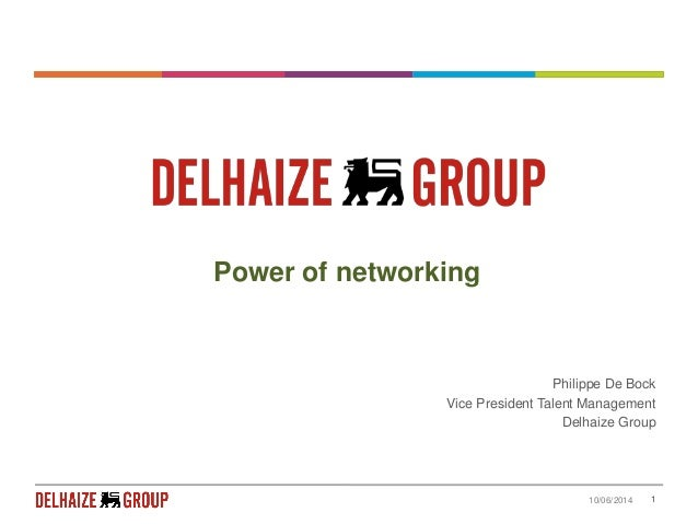 10/06/2014 1 Power of networking Philippe De Bock Vice President Talent Management Delhaize Group