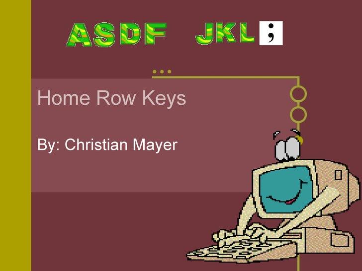 Home Row Keys By: Christian Mayer