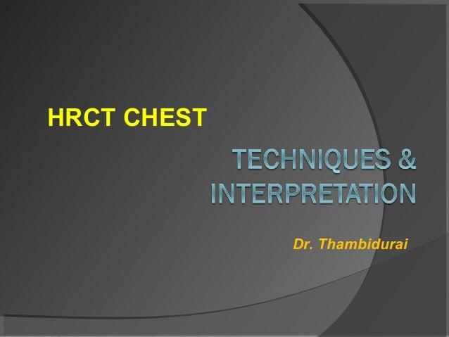 HRCT CHEST  Dr. Thambidurai