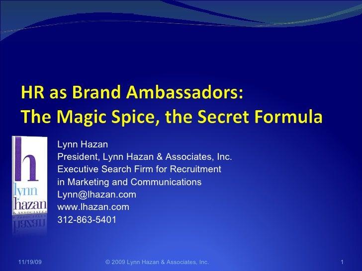 <ul><ul><ul><li>Lynn Hazan </li></ul></ul></ul><ul><ul><ul><li>President, Lynn Hazan & Associates, Inc. </li></ul></ul></u...