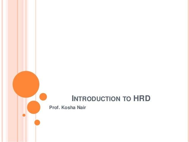 INTRODUCTION TO HRDProf. Kosha Nair