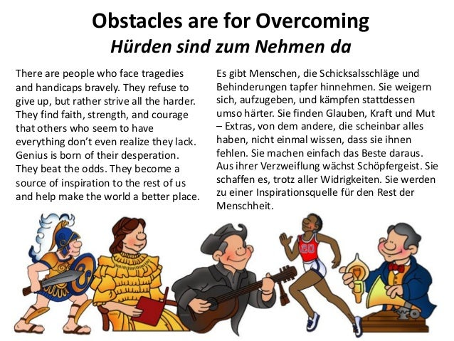 Obstacles are for Overcoming Hürden sind zum Nehmen da There are people who face tragedies and handicaps bravely. They ref...