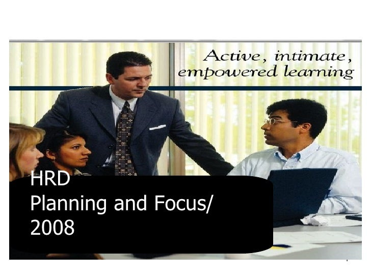 HRD  Planning and Focus/ 2008