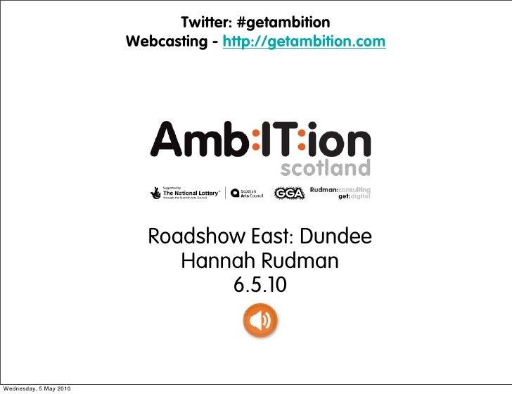 Twitter: #getambition                         Webcasting - http://getambition.com                               Roadshow E...