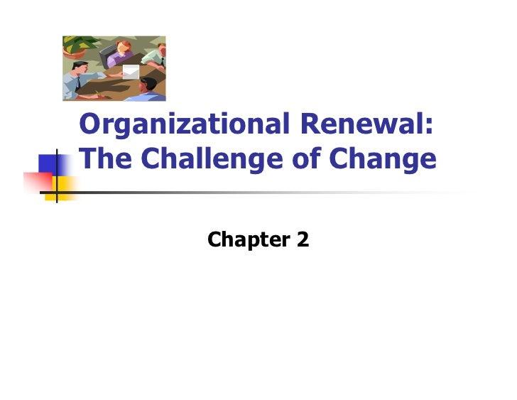 Organizational Renewal:The Challenge of Change        Chapter 2