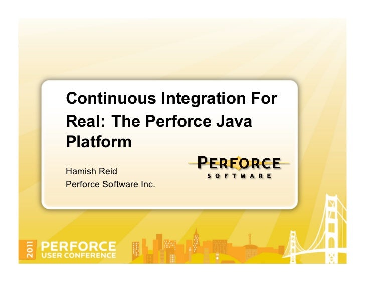 Perforce's Java Platform: Continuous Integration For Real