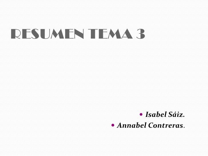 RESUMEN TEMA 3<br />Isabel Sáiz.<br />Annabel Contreras.<br />