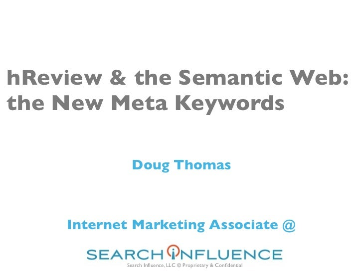 hReview & the Semantic Web:the New Meta Keywords            Doug Thomas    Internet Marketing Associate @           Search...
