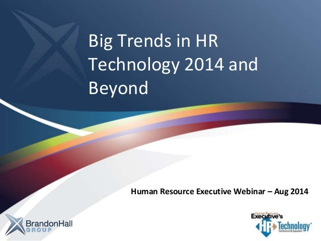 Big Trends in HR  Technology 2014 and  Beyond  Human Resource Executive Webinar – Aug 2014