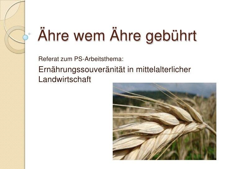 Ähre wem Ähre gebührt Referat zum PS-Arbeitsthema: Ernährungssouveränität in mittelalterlicher Landwirtschaft