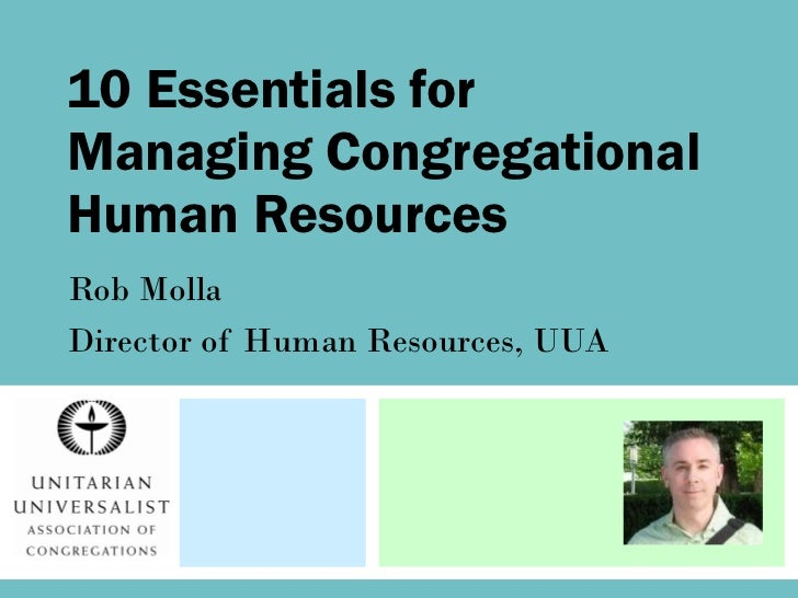 10 Essentials for Managing Congregational Human Resources  Rob Molla Director of Human Resources, UUA