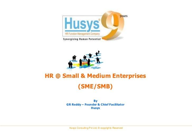 HR @ Small & Medium Enterprises              (SME/SMB)                      By      GR Reddy – Founder & Chief Facilitator...