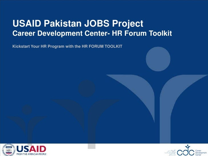 USAID Pakistan JOBS Project<br />Career Development Center- HR Forum Toolkit<br />Kickstart Your HR Program with the HR FO...