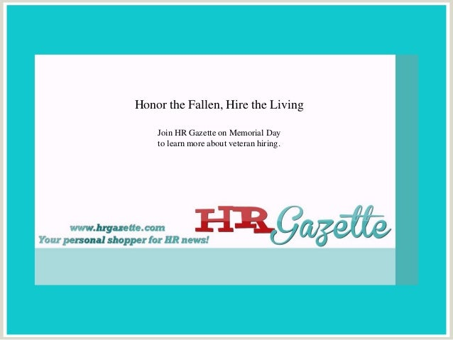 Honor the Fallen, Hire the LivingJoin HR Gazette on Memorial Dayto learn more about veteran hiring.