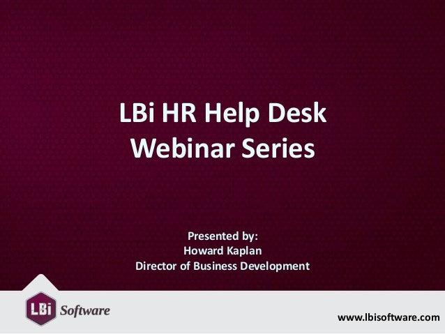 LBi HR Help Desk Webinar Series            Presented by:           Howard Kaplan Director of Business Development         ...