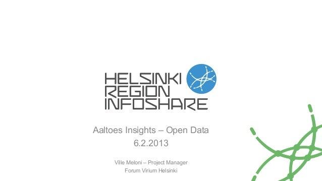 Aaltoes Insights – Open Data          6.2.2013     Ville Meloni – Project Manager          Forum Virium Helsinki