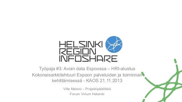 Avoin data osana kokonaisarkkitehtuuria Espoossa - KAOS 2013 - HRI:n alustus