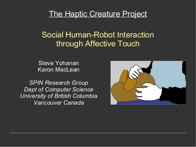 HRI 2010 — Young Pioneers Workshop — The Haptic Creature Project: Social Human-Robot Interaction through Affective Touch