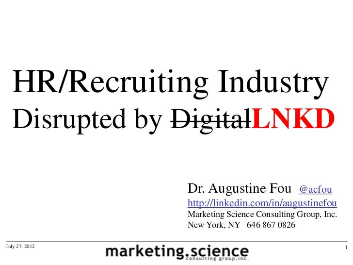 HR/Recruiting Industry  Disrupted by DigitalLNKD                Dr. Augustine Fou         @acfou                http://lin...