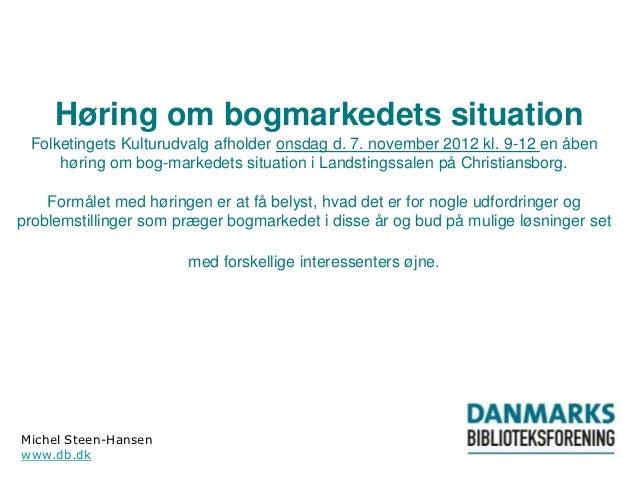 Høring om bogmarkedets situation Folketingets Kulturudvalg afholder onsdag d. 7. november 2012 kl. 9-12 en åben     høring...