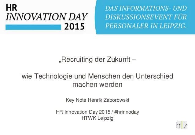 """""""Recruiting der Zukunft – wie Technologie und Menschen den Unterschied machen werden Key Note Henrik Zaborowski HR Innovat..."""
