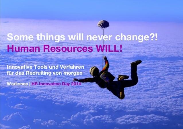 Some things will never change?!  Human Resources WILL!    Innovative Tools und Verfahren  für das Recruiting von morgen  W...