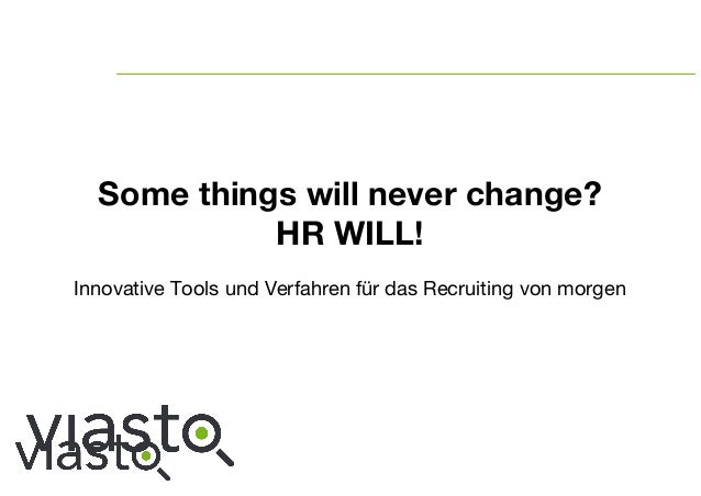 Some things will never change?  HR WILL!  Innovative Tools und Verfahren für das Recruiting von morgen