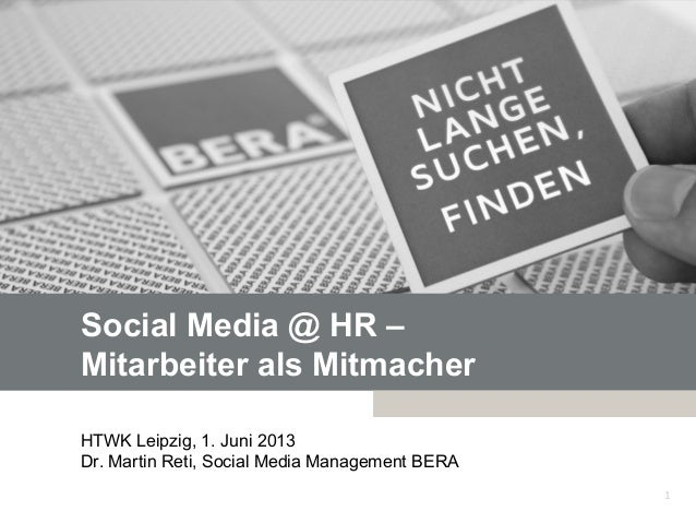 Social Media @ HR –Mitarbeiter als MitmacherHTWK Leipzig, 1. Juni 2013Dr. Martin Reti, Social Media Management BERA1