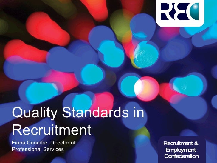 Quality Standards in Recruitment Fiona Coombe, Director of Professional Services Recruitment &  Employment  Confederation