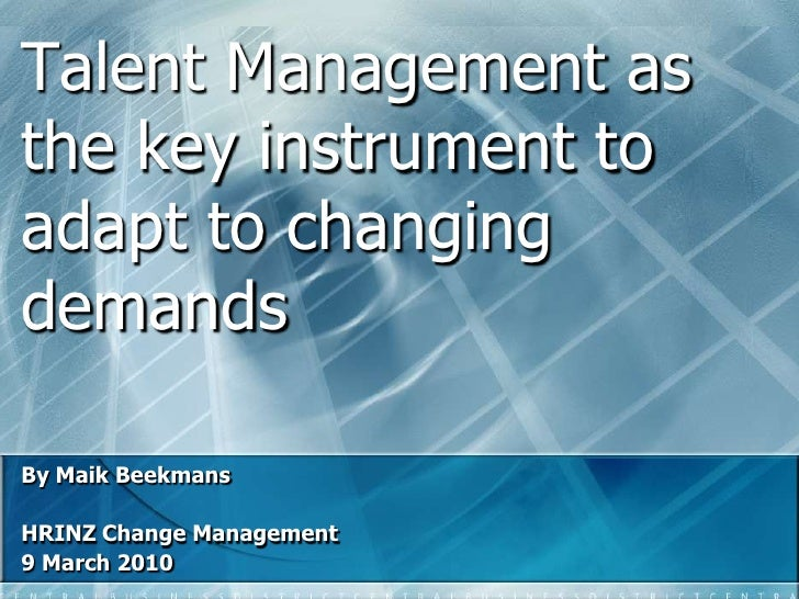 Talent Management as the key instrument to adapt to changing demands<br />By Maik Beekmans<br />HRINZ Change Management<br...