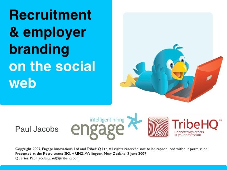 Recruitment & employer branding on the social web   Paul Jacobs  Copyright 2009, Engage Innovations Ltd and TribeHQ Ltd, A...