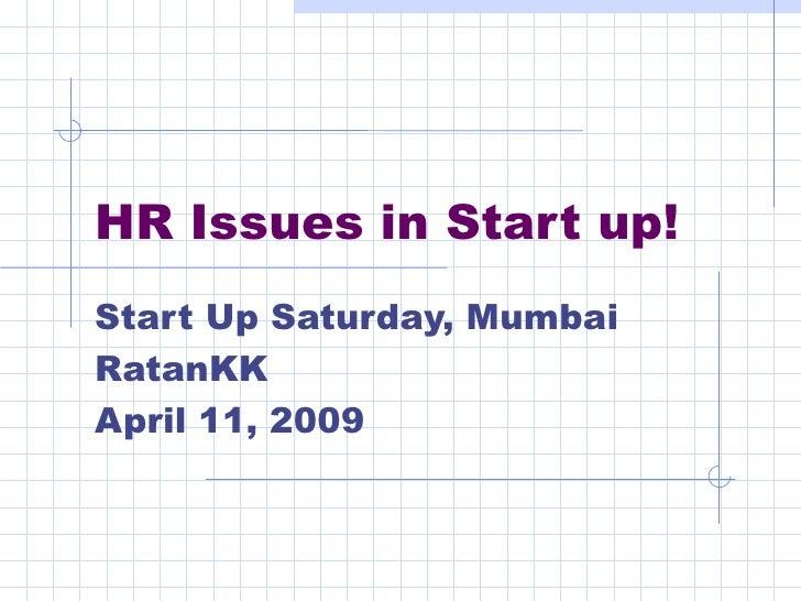 HR Issues in Start up! - Start Up Satruday - Mumbai - RatanKK - April 11 2009