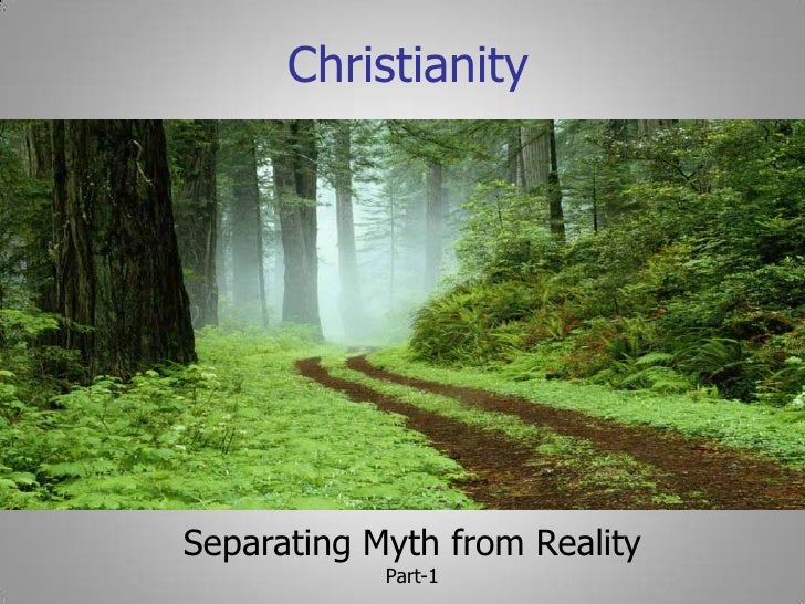 Christianity<br />Separating Myth from Reality<br />Part-1<br />