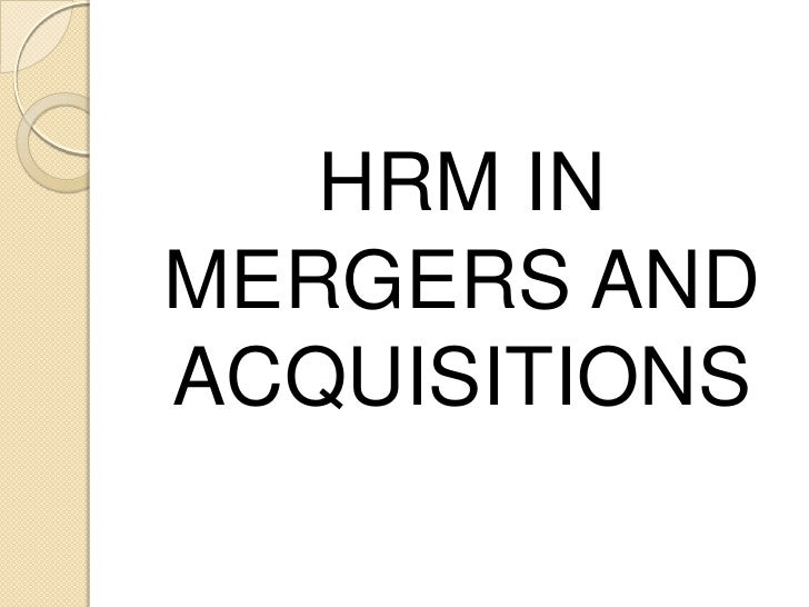 HRM INMERGERS ANDACQUISITIONS