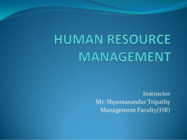 Instructor Mr. Shyamasundar Tripathy Management Faculty(HR)