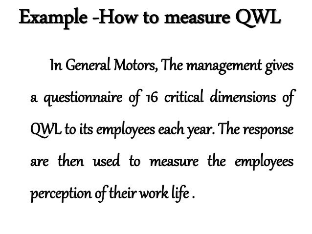 qwl measures The origin and development of the construct, as well as the different approaches  taken to define and measure it, are discussed qwl emerges as a multifaceted.