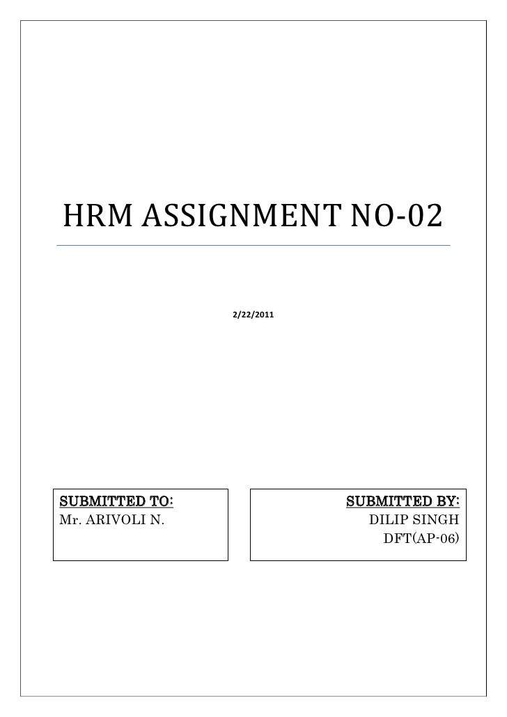 HRM ASSIGNMENT NO-02                 2/22/2011SUBMITTED TO:                SUBMITTED BY:Mr. ARIVOLI N.                 DIL...