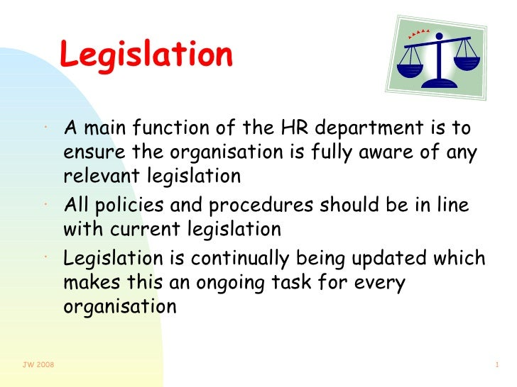 Legislation <ul><li>A main function of the HR department is to ensure the organisation is fully aware of any relevant legi...