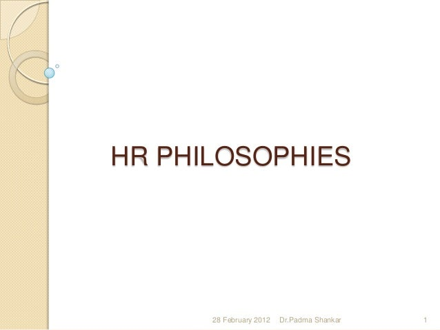 HR PHILOSOPHIES      28 February 2012   Dr.Padma Shankar   1