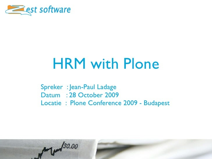 HRM with Plone Spreker : Jean-Paul Ladage Datum : 28 October 2009 Locatie : Plone Conference 2009 - Budapest