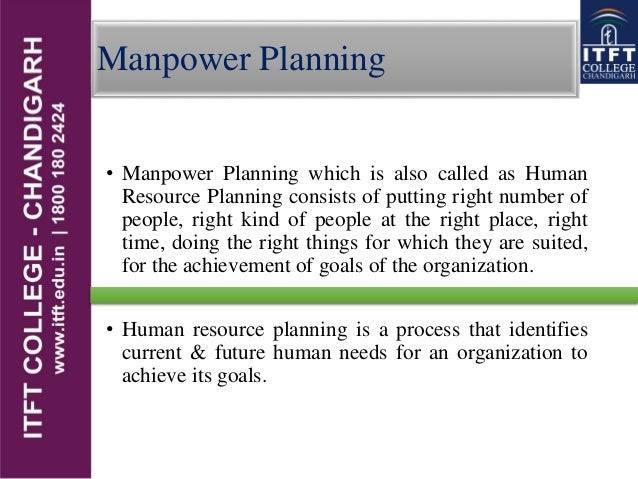 Manpower Planning • Manpower Planning which is also called as Human Resource Planning consists of putting right number of ...