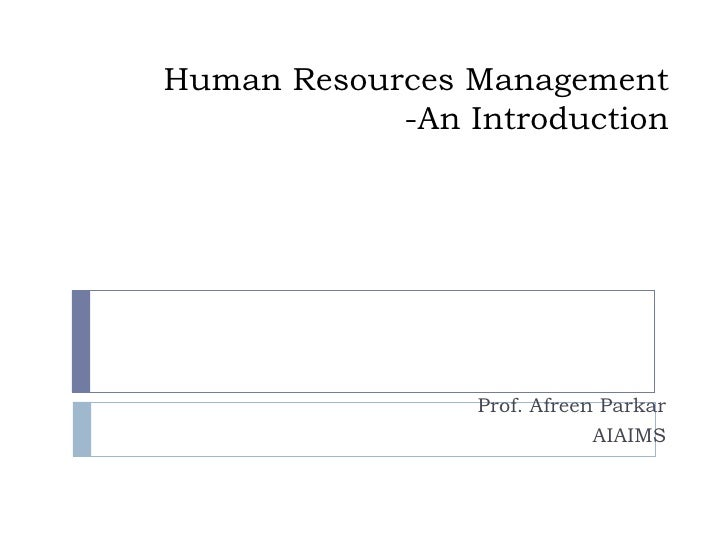 Human Resources Management -An Introduction Prof. Afreen Parkar AIAIMS