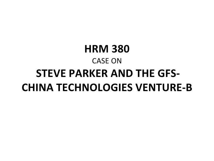 STEVE PARKER AND THE GFS-CHINA TECHNOLOGIES VENTURE-B