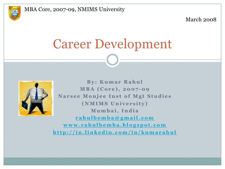Career Development<br />MBA Core, 2007-09, NMIMS University<br />March 2008<br />By: Kumar Rahul<br />MBA (Core), 2007-09<...