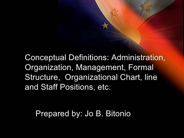 Conceptual Definitions: Administration, Organization, Management, Formal Structure,  Organizational Chart, line and Staff ...